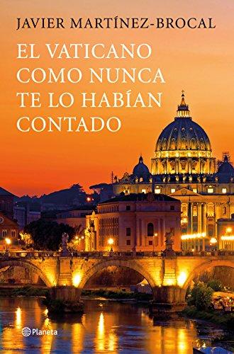 El Vaticano como nunca te lo habían contado: Un viaje inolvidable por el arte, la historia y los protagonistas de este destino privilegiado por Javier Martínez-Brocal