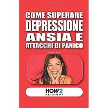 COME SUPERARE DEPRESSIONE, ANSIA E ATTACCHI DI PANICO (HOW2 Edizioni, Band 16)
