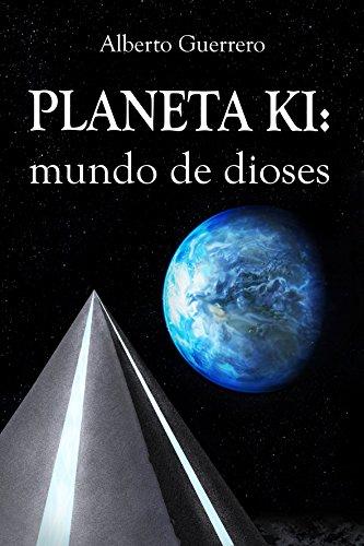Planeta Ki: Mundo de dioses por Alberto Guerrero Octavio