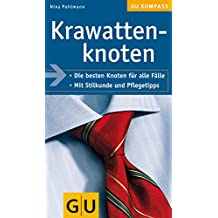Krawattenknoten: Die besten Knoten für alle Fälle. Mit Stilkunde und Pflegetipps (GU Kompass Gesundheit)