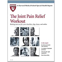 The Joint Pain Relief Workout: Healing Exercises for Your Shoulders, Hips, Knees, and Ankles (Harvard Medical School Special Health Reports) by Harvard Health Publications (Editor), Edward M. Phillips (Editor), Josie Gardiner (Editor), (30-Apr-2012) Paperback