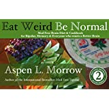 Eat Weird. Be Normal.: Med Free Brain Diet & Cookbook for Bipolar, Memory & Everyone who wants a Better Brain (Med Free Method Book Series 2) (English Edition)