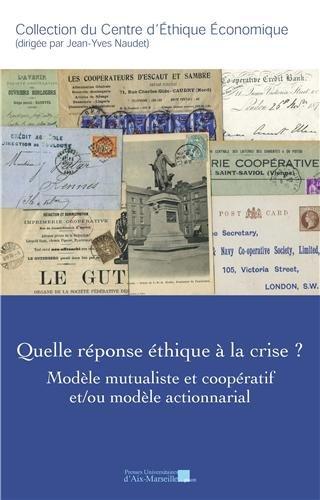 Quelle réponse éthique à la crise ? Modèle mutualiste et coopératif et/ou modèle actionnarial