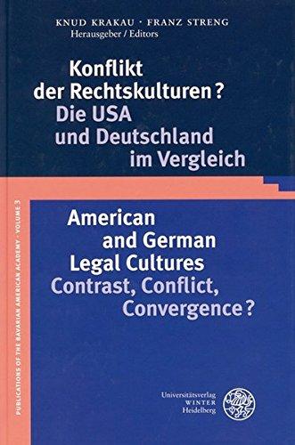 Konflikt der Rechtskulturen?/American and German Legal Cultures: Die USA und Deutschland im Vergleich/Contrast, Conflict, Convergence? (Publications of the Bavarian American Academy)