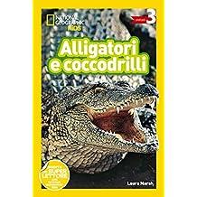 Alligatori e coccodrilli. Livello 3. Diventa un super lettore (National Geographic Kids)
