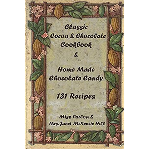 Classic Cocoa and Chocolate Cookbook and Home Made Chocolate Candy 131 Recipes