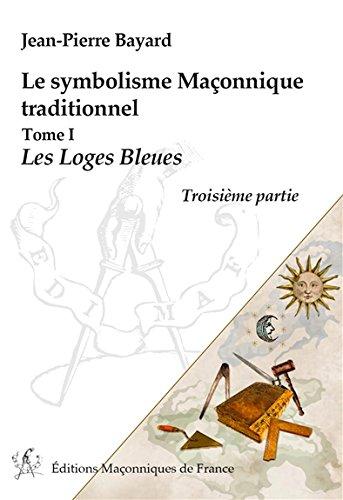 Le symbolisme Maçonnique traditionnel T1 - Les Loges Bleues - Troisième partie
