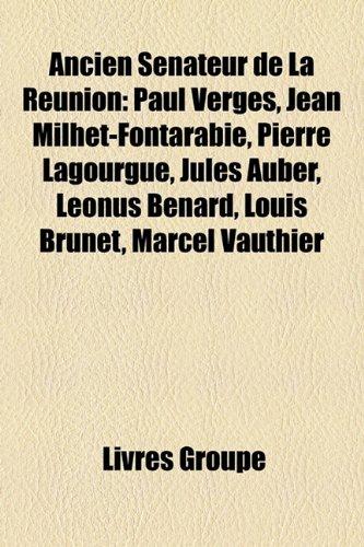 Ancien Snateur de La Runion: Paul Vergs, Jean Milhet-Fontarabie, Pierre Lagourgue, Jules Auber, Lonus Bnard, Louis Brunet, Marcel Vauthier