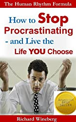 How To Stop Procrastinating And Live The Life You Choose (Workbook Included) (The Human Rhythm Formula)