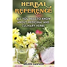 Herbal Reference: All You Need to Know About Medicinal and Culinary Herbs