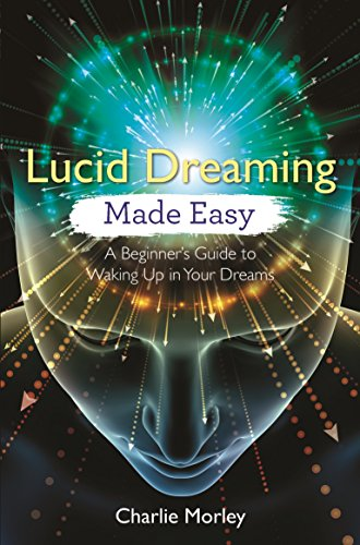 Lucid Dreaming Made Easy: A Beginner's Guide to Waking Up in Your Dreams (English Edition) por Charlie Morley