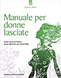 Image de Manuale per donne lasciate: Come uscire in fretta e sen