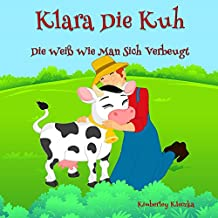 Klara Die Kuh Die Weiß Wie Man Sich Verbeugt (Friendship Series 1)