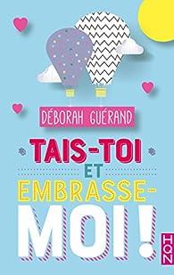 Tais-toi et embrasse-moi ! par Déborah Guérand