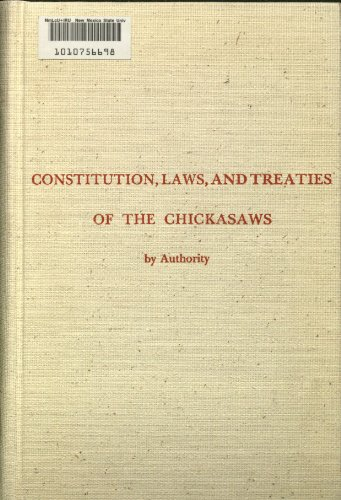 Constitution, Laws, and Treaties of the Chickasaws, by Authority (Constitutions and Laws of the American Indian Tribes)