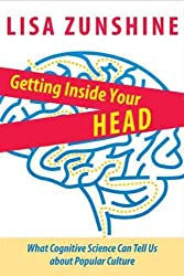 [Getting Inside Your Head: What Cognitive Science Can Tell Us about Popular Culture [ GETTING INSIDE YOUR HEAD: WHAT COGNITIVE SCIENCE CAN TELL US ABOUT POPULAR CULTURE BY Zunshine, Lisa ( Author ) Aug-16-2012[ GETTING INSIDE YOUR HEAD: WHAT COGNITIVE SCIENCE CAN TELL US ABOUT POPULAR CULTURE [ GETTING INSIDE YOUR HEAD: WHAT COGNITIVE SCIENCE CAN TELL US ABOUT POPULAR CULTURE BY ZUNSHINE, LISA ( AUTHOR ) AUG-16-2012 ] By Zunshine, Lisa ( Author )Aug-16-2012 Paperback