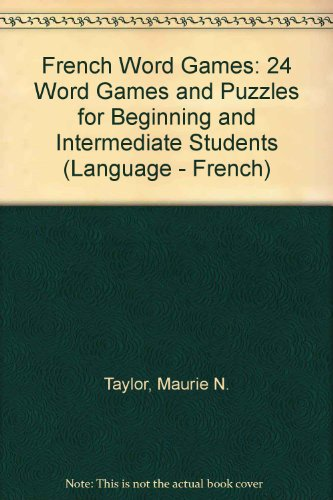 French Word Games: 24 Word Games and Puzzles for Beginning and Intermediate Students (Language - French)