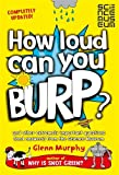 How Loud Can You Burp?: and other extremely important questions (and answers) from th...
