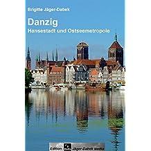 Danzig: Hansestadt und Ostseemetropole