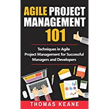 Agile Project Management 101: Techniques in Agile Project Management for Successful Managers and Developers (English Edition)