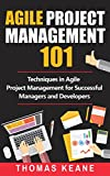 Agile Project Management 101: Techniques in Agile Project Management for Successful Managers and Developers