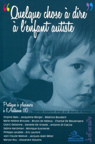 Quelque chose à dire à l'enfant autiste: Pratique à plusieurs à l'Antenne 110 par Jacques-Alain Miller