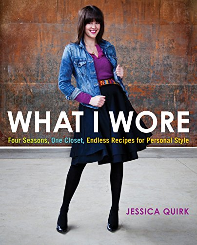 What I Wore: Four Seasons, One Closet, Endless Recipes for Personal Style por Jessica Quirk