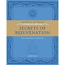 The Secrets of Rejuvination: Zen Warrior Exercises