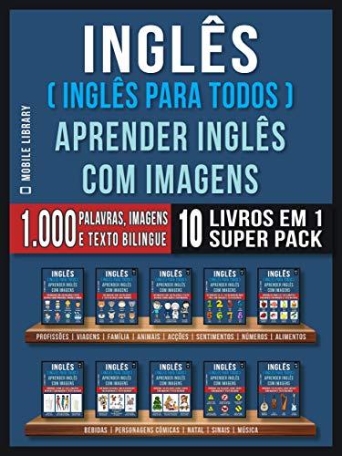 Inglês ( Inglês Para Todos ) Aprender Inglês Com Imagens (Super Pack 10 livros em 1): 1.000 palavras, 1.000 imagens, 1.000 textos bilingue (10 livros em ... Learning Guides) (Portuguese Edition) por Mobile Library