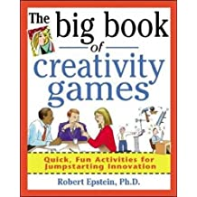 The Big Book of Creativity Games: Quick, Fun Acitivities for Jumpstarting Innovation (Big Book of Business Games)