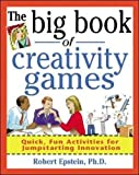 The Big Book of Creativity Games: Quick, Fun Acitivities for Jumpstarting Innovation: Quick, Fun Acitivities for Jumpstarting Innovation (The Big Book of Business Games)