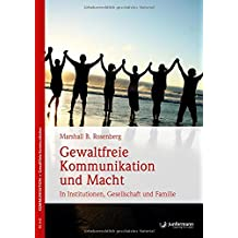 Gewaltfreie Kommunikation und Macht: In Institutionen, Gesellschaft und Familie