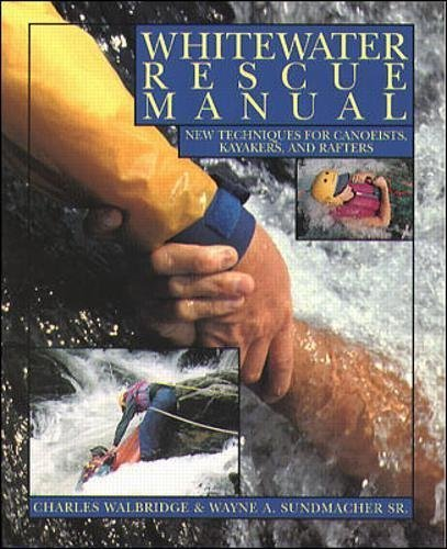 Whitewater Rescue Manual: New Techniques for Canoeists, Kayakers, and Rafters (English Edition)