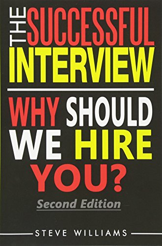 Interview: The Successful Interview, 2nd Ed. - Why Should We Hire You?