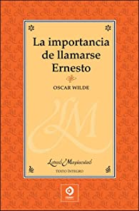 La importancia de llamarse Ernesto par Oscar Wilde