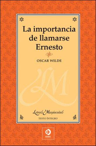 La importancia de llamarse Ernesto (Letras mayúsculas) por Oscar Wilde