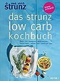 Das Strunz-Low-Carb-Kochbuch: Über 150 Rezepte: mediterran, asiatisch, urban und Landlust pur - Ulrich Strunz