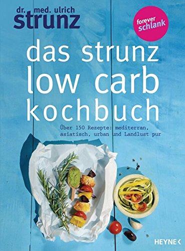 Das Strunz-Low-Carb-Kochbuch: Über 150 Rezepte: mediterran, asiatisch, urban und Landlust pur (Bücher über Vitamine & Nahrungsergänzungsmittel)