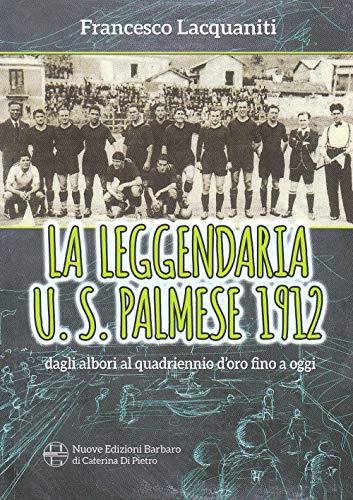 La leggendaria U. S. Palmese 1912, dagli albori al quadriennio d'oro fino ad oggi por Francesco Lacquaniti