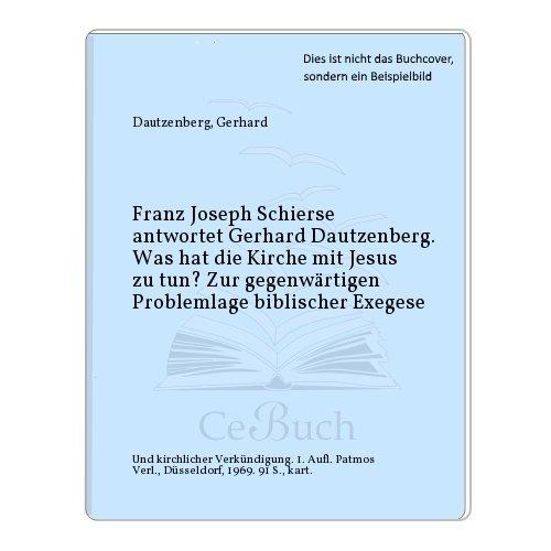 Franz Joseph Schierse antwortet Gerhard Dautzenberg. Was hat die Kirche mit Jesus zu tun? Zur gegenwärtigen Problemlage biblischer Exegese