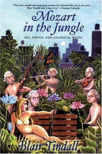 mozart-in-the-jungle-sex-drugs-and-classical-music-by-blair-tindall-2006-06-08