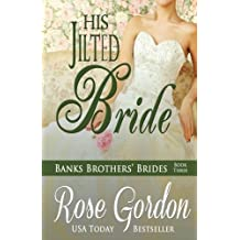 His Jilted Bride (Banks Brothers' Brides) (Volume 4) by Rose Gordon (2013-12-20)