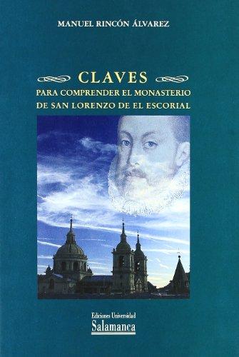 Claves para comprender el Monasterio de San Lorenzo de El Escorial (Estudios históricos y geográficos)