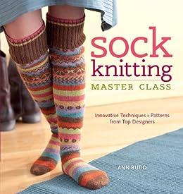 Sock Knitting Master Class: Innovative Techniques + Patterns From Top Designers par [Budd, Ann]