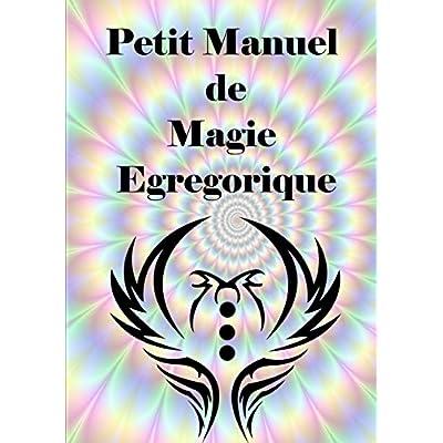 Petit Manuel De Magie Egregorique