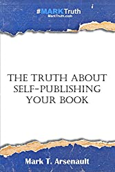 The Truth About Self-Publishing Your Book: Learning How to Quickly and Easily Create, Self-Publish and Market Your New Book