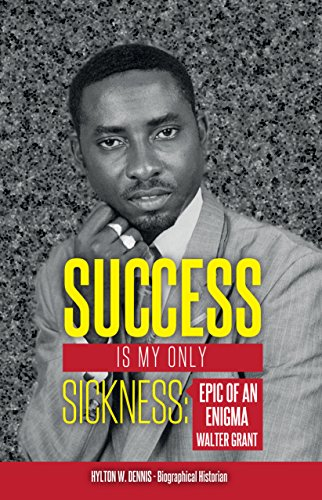 Success is my only Sickness: Epic of an Enigma - Walter Grant (English Edition)