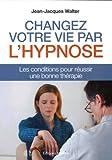 Telecharger Livres Changer votre vie par l hypnose Les conditions pour reussir une bonne therapie (PDF,EPUB,MOBI) gratuits en Francaise