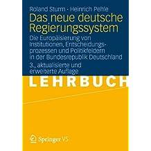 Das neue deutsche Regierungssystem: Die Europäisierung von Institutionen, Entscheidungsprozessen und Politikfeldern in der Bundesrepublik Deutschland