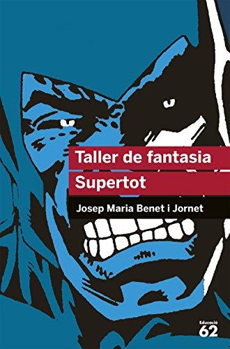 Taller de fantasia. Supertot (Educació 62) por Josep Maria Benet Jornet